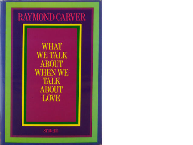 CARVER, RAYMOND. 1. What We Talk About When We Talk About Love. New York: 1981.