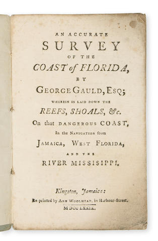 GAULD, GEORGE. 1732-1782. An Accurate Survey of the Coast of Florida ... wherein is laid down the Reefs, Shoals, &c. On that Dangerous Coast, in the Navigation from Jamaica, West Florida, and the River Missisippi. Kingston, Jamaica: Re-printed by Ann Woolhead, in Harbour-Street, 1779.
