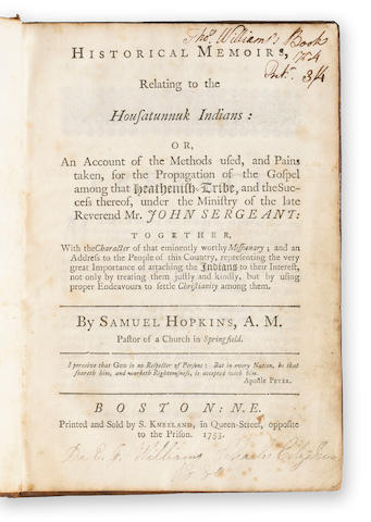 HOPKINS, SAMUEL. 1721-1803. Historical Memoirs. Relating to the Housatunnuk Indians: Or, An Account of the Methods used, and Pains taken, for the Propagation of the Gospel among the Heathenish Tribe, and the Success thereof, under the Ministry of the late Reverend Mr. John Sergeant. Boston: S. Kneeland, 1753.