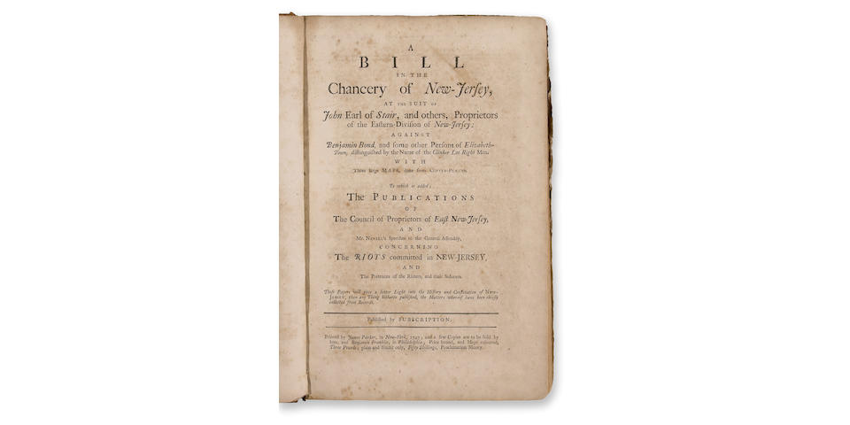 [FRANKLIN, BENJAMIN, printer. 1706-1790.] A Bill in the Chancery of New-Jersey, at the Suit of John Earl of Stair, and others, Proprietors of the Eastern-Division of New-Jersey; against Benjamin Bond, and some other Persons of Elizabeth-Town, distinguished by the Name of the Clinker Lot Right Men.... New York: Printed by James Parker, and a few copies are to be sold by him. Philadelphia: [printed by] Benjamin Franklin, 1747.