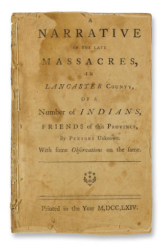 [FRANKLIN, BENJAMIN. 1706-1790.] A Narrative of the Late Massacres in Lancaster County, of a Number of Indians, Friends of this Province by Persons Unknown, With some Observations on the same. [Philadelphia: Franklin & Hall], 1764.