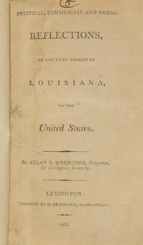 MAGRUDER, ALLAN BOWIE. 1775-1822. Political, Commercial and Moral Reflections, on the late Cession of Louisiana, to the United States. Lexington, KY: D. Bradford, 1803.