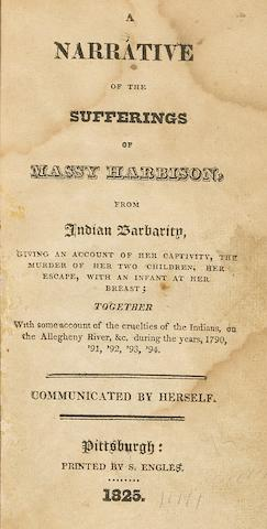 HARBISON, MASSY WHITE. b.1770. A Narrative of the Sufferings of Massy Harbison, from Indian Barbarity, giving an account of her Captivity, the Murder of Her Two Children, Her Escape, with an Infant at Her Breast.... Pittsburgh: S. Engles, 1825.