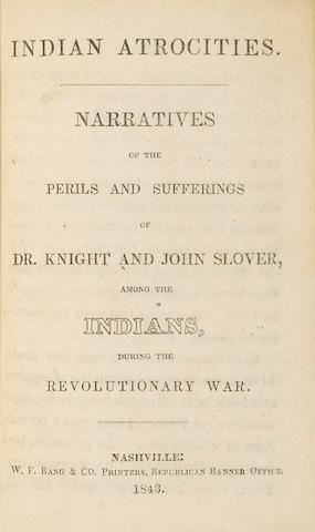 KNIGHT, JOHN, AND JOHN SLOVER. Indian Atrocities. Narratives of the Perils and Sufferings of Dr. Knight and John Slover, among the Indians during the Revolutionary War. Nashville: W.F. Bang & Co., 1843.