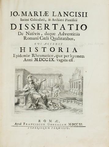 EPIDEMIOLOGY. LANCISI, GIOVANNI MARIA. 1654-1720. Dissertatio de nativis, deque adventitiis Romani coeli qualitatibus, qui accedit historia epidemiae rheumaticae.... Rome: Gonzago, 1711.