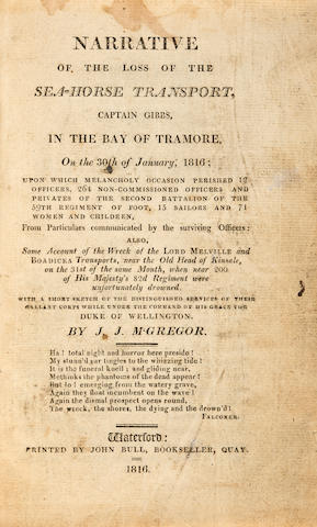 SHIPWRECK NARRATIVE. M'GREGOR, J.J. Narrative of the Loss of the Sea-Horse Transport, Captain Gibbs, in the Bay of Tramore, on the 30th of January, 1816. Waterford: Printed by John Bull, 1816.