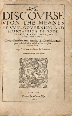 [GENTILLET, INNOCENT. c.1535-c.1595.] A Discourse upon the Meanes of Wel Governing and Maintaining in Good Peace, a Kingdome, or other Principalitie.... Against Nicholas Machiavell the Florentine. Translated into English by Simon Patericke. London: Adam Islip, 1602.