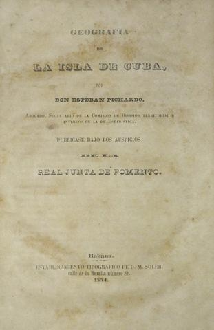 CUBAN IMPRINTS. 1. PICHARDO Y TAPIA, ESTEBAN. Geografia de la Isla de Cuba. Havana: D.M. Soler, 1854-1855.