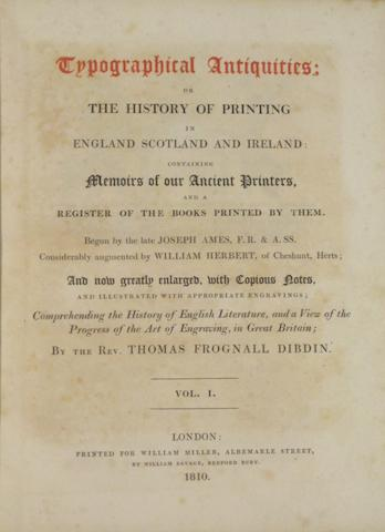 DIBDIN, THOMAS FROGNALL, editor. 1776-1847.  AMES, JOSEPH, AND WILLIAM HERBERT. Typographical Antiquities; or the History of Printing in England Scotland and Ireland: containing Memoirs of our Ancient Printers. London: William Miller, 1810-1819.