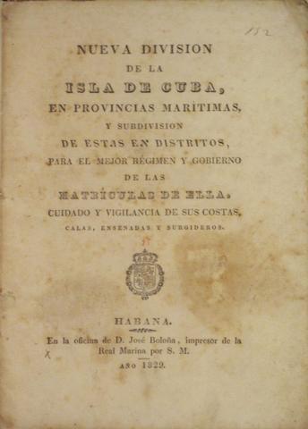 CUBAN IMPRINT. LABORDE Y NAVARRO, ANGEL. 1772-1834. Nueva division de la Isle de Cuba. Havana: José Boloña, 1829.