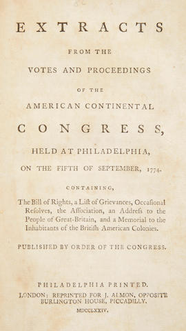 CONTINENTAL CONGRESS. Extracts from the Votes and Proceedings of the American Continental Congress, Held at Philadelphia, on the Fifth of September, 1774, containing, the Bill of Rights, a List of Grievances, Occasional Resolves, the Association, an Address to the People of Great-Britain, and a Memorial to the Inhabitants of the British American Colonies.