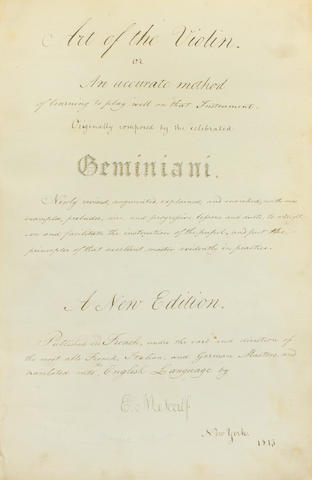 MUSICAL MANUSCRIPT. GEMINIANI, FRANCESCO. Art of the Violin. or An accurate method of learning to play well on that instrument. Originally composed by the celebrated Geminiani. Newly revised, augmented, explained and enriched.... New York: E. Metcalf, 1813.