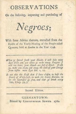 ABOLITION. [BENEZET, ANTHONY. 1713-1784.] Observations on the Inslaving, Importing and Purchasing of Negroes.... Germantown: Printed by Christopher Sower, 1760.