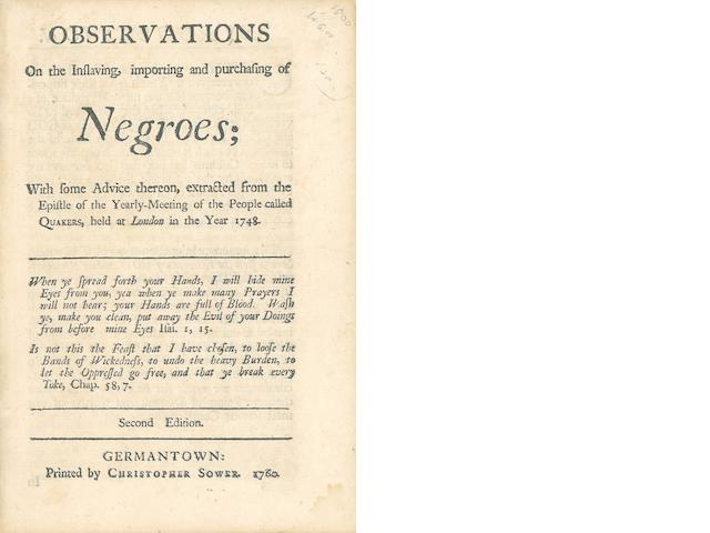 ABOLITION. [BENEZET, ANTHONY. 1713-1784.] Observations on the Inslaving, Importing and Purchasing of Negroes....  Germantown: Printed by Christopher Sower, 1760.<BR />