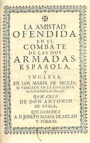 NAVAL BATTLE—POETRY. AYALA, ANTONIO DE. La amistad ofendida en el combate de las dos armadas, española, y inglesa, en los mares de Sicilia. [Spain: 1718?]