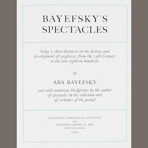 BAYEFSKY, ABA. Bayefsky's Spectacles, being a short discourse on the history and development of eyeglasses.... Toronto: Canadian Portfolio Editions and Edwards Books & Art, 1980.