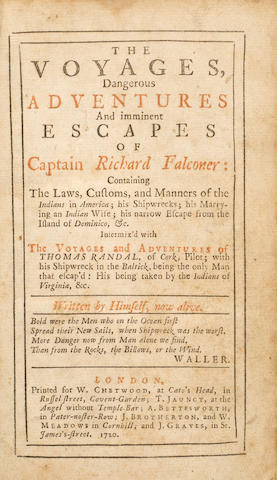 [CHETFORD, WILLIAM RUFUS. D.1766.] The Voyages, Dangerous Adventures and Imminent Escapes of Captain Richard Falconer: Containing the Laws, Customs, and Manners of the Indians in America; his Shipwrecks; his Marrying an Indian Wife; his narrow Escape from the Island of Dominico, &c. London: W. Chetwood [et al.], 1720.