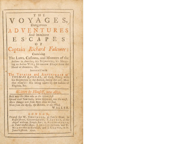 [CHETFORD, WILLIAM RUFUS. d.1766] The Voyages, Dangerous Adventures and Imminent Escapes of Captain Richard Falconer: Containing the Laws, Customs, and Manners of the Indians in America; his Shipwrecks; his Marrying and Indian Wife; his narrow Escape from the Island of Dominico, &c. London: W. Chetwood [et al.], 1720.