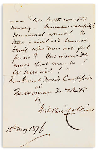 "COLLINS, WILKIE. 1824-1889. Autograph Quote Signed (""Wilkie Collins""), 1 p, 8vo, May 15, 1876, tiny chip to blank margin, small spot of discoloration to upper blank margin,"