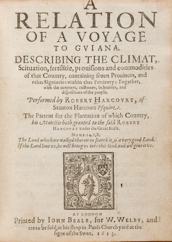 HARCOURT, RUPERT. 1574/5-1631. A Relation of a Voyage to Guiana. Describing the Climat, Scituation, fertilitie, provisions and commodities of that Country....  London: printed by John Beale, for W. Welby, 1613.