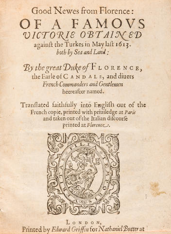 FLORENCE. Good newes from Florence : of a famous victorie obtained against the Turkes by the Duke of Florence. London: Edward Griffin for Nathaniel Butter, [1614].