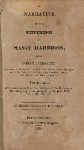 CAPTIVITY NARRATIVE. HARBISON, MASSY WHITE.  A Narrative of the Sufferings of Massy Harbinson, from Indian Barbarity, Giving an Account of Her Captivity, the Murder of Her Two Children, Her Escape, with an Infant at Her Breast.... Pittsburgh: D.& M. Maclean, 1828.