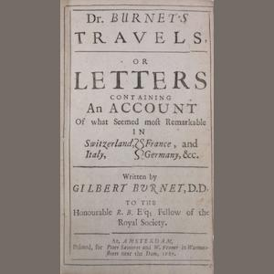 BURNET, GILBERT. 1643-1915. Travels, or Letters containing an account of what seemed most Remarkable in Switzerland, Italy, France and Germany.... Amsterdam: Peter Savouret and W. Fenner, 1687..