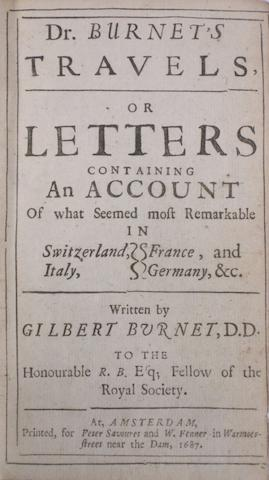 BURNET, GILBERT. 1643-1915. Travels, or Letters containing an account of what seemed most Remarkable in Switzerland, Italy, France and Germany.... Amsterdam: Peter Savouret and W. Fenner, 1687.<BR />