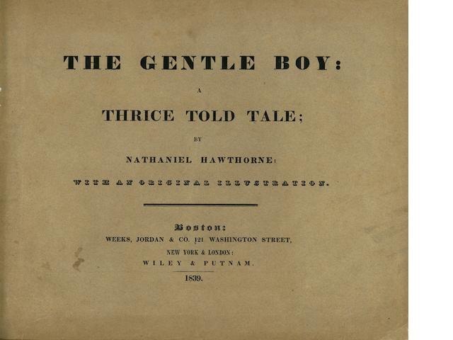 HAWTHORNE, NATHANIEL. 1804-1864. The Gentle Boy: a Thrice Told Tale. Boston: Weeks, 1839.