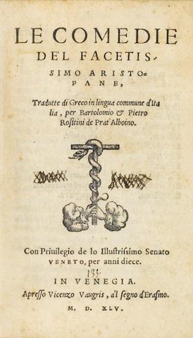 ARISTOPHANES. ROSETTINI, BARTOLOMMEO, & PIETRO ROSITINI, translators. Le comedie de'l facetissimo Aristofane tradutte di greco in lingua commune d'Italia. Venice: V. Vaugriz, 1545.