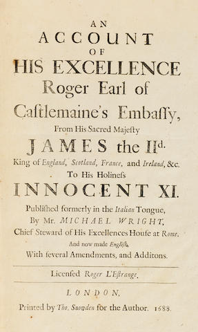 WRIGHT, JOHN MICHAEL. c.1617-c.1694. An account of His Excellence, Roger Earl of Castlemaine's embassy from His Sacred Majesty James IId ... to His Holiness Innocent XI. Published formerly in the Italian Tongue. London: printed by Thomas Snowdon for the author, 1688.