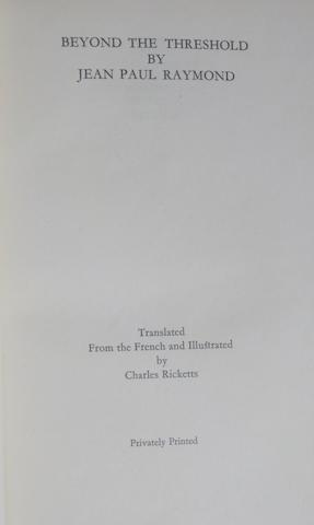 RICKETTS,CHARLES, translator & illustrator. RAYMOND, JEAN PAUL. Beyond the Threshold. Plaistow: privately printed at the Curwen Press, 1929.<BR />