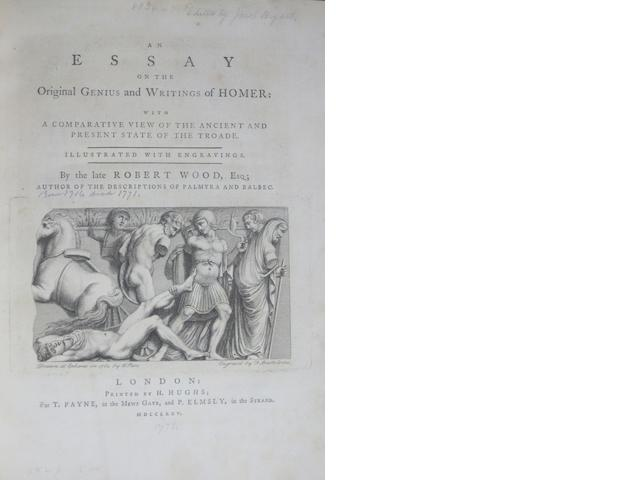 [HOMER.] WOOD, ROBERT. 1717?-1771. An Essay on the Original Genius and Writings of Homer: With a Comparative View of the Ancient and Present State of the Troade. London: T. Payne, and P. Elmsly, 1775.<BR />