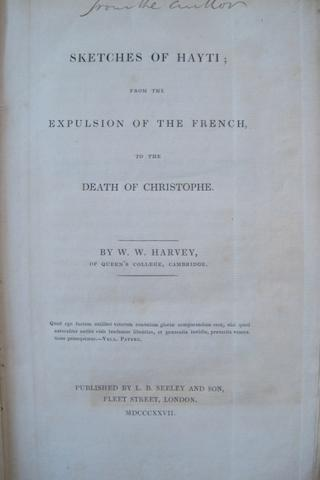 HARVEY, WILLIAM WOODIS. 1798-1864. Sketches of Hayti: From the Expulsion of the French to the Death of Christophe. London: L.B. Seeley, 1827.