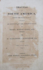 CALDCLEUGH, ALEXANDER. D.1858. Travels in South America, during the Years 1819-20-21; containing an Account of the Present State of Brazil, Buenos Ayres, and Chile. London: John Murray, 1825. <BR />