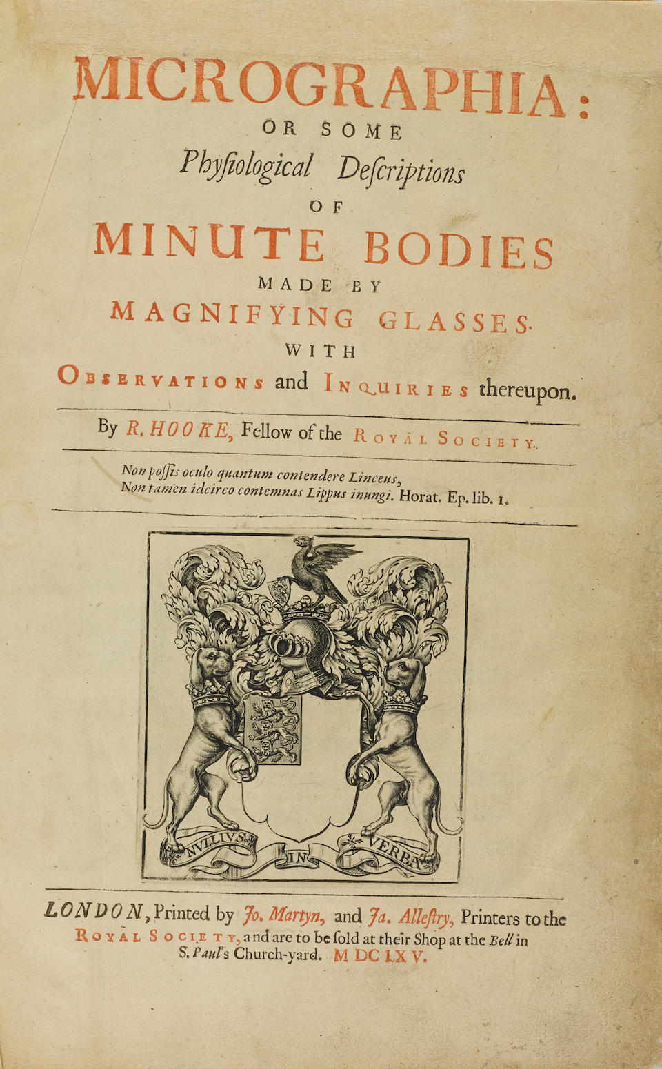 HOOKE, ROBERT. 1635-1703. Micrographia: or Some Physiological Descriptions of Minute Bodies Made with Magnifying Glasses with Observation and Inquiries thereupon. London: Printed by Jo. Martyn, and Ja. Allestry, 1665.
