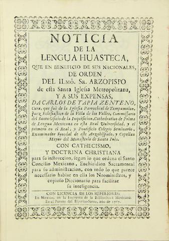 TAPIA ZENTENO, CARLOS DE.   Noticia de la lengua Huasteca, que en beneficio de sus nacionales.... Mexico: Bibliotheca Mexicana, 1767.