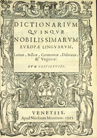 [DALMATIAN—HUNGARIAN.] VERANZIO, FAUSTO. Dictionarium quinque nobilissimarum Europæ linguarum, Latinae, Italicae, Germanicae, Dalmatiae, & Vulgaricae. Venice: Nicolaum Morettum, 1595.