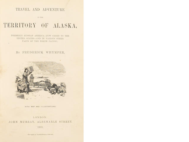 ALASKA. 1. WHYMPER, FREDERICK.  Travel and Adventure in the Territory of Alaska.  London: John Murray, 1868.