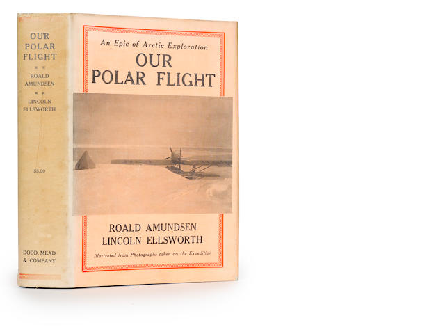 AMUNDSEN, ROALD AND ELLSWORTH, LINCOLN. Our Polar Flight. The Amundsen-Ellsworth Polar Flight New York: Dodd, Mead & Company, 1925.