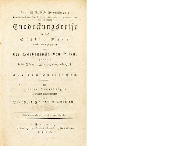BROUGHTON, WILLIAM ROBERT. 1762-1821. Entdeckungsreise in das Stille Meer und vorzüglich nach der Nordostküste von Asien, gethan in den Jahren 1795, 1796, 1797 und 1798. Weimar: Im Verlage des Landes-Industrie-Comptoirs, 1805.