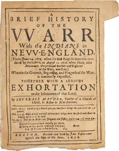 MATHER, INCREASE. 1639-1723. A Brief History of the Warr With the Indians in New-England, (From June 24, 1675 when the first English-man was murdered by the Indians, to August 12, 1676, when Philip, alias Metacomet, the principal Author and Beginner of the Warr, was slain.) Boston: Printed and sold by John Foster over against the Sign of the Dove, 1676.