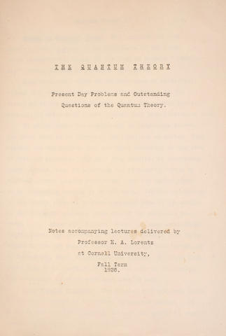 LORENTZ, HENDRIK ANTOON. 1853-1928. The Quantum Theory. Present Day Problems and Outstanding Questions of the Quantum Theory. Notes accompanying lectures delivered by Professor H. A. Lorentz at Cornell University, Fall Term 1926. [Ithaca: 1927.]