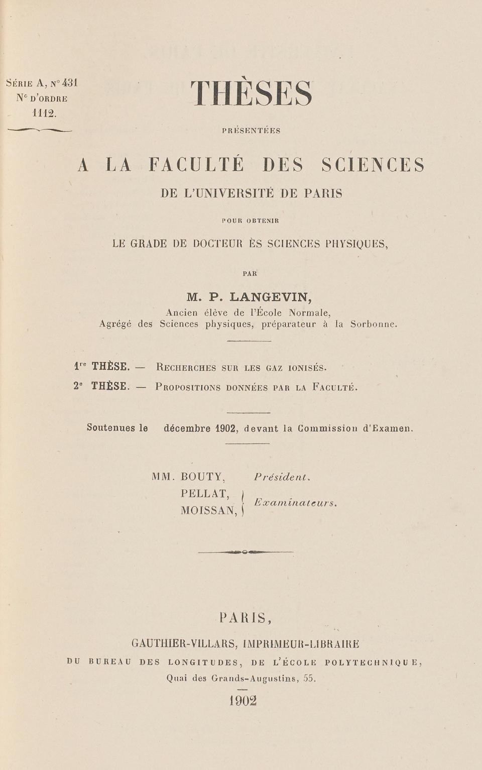 LANGEVIN, PAUL. 1872-1946.  Thèses présentées à la Faculté des Sciences de l'Université de Paris ... Recherches sur les gaz ionisés ... Soutenues le [blank] décembre 1902. Paris: Gauthier-Villars, 1902.
