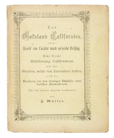 MÜLLER, J. Das Goldland Californien, oder: Bleib' im Lande und arbeite fleissig.... Leitmeritz: C.W. Medau, 1850.