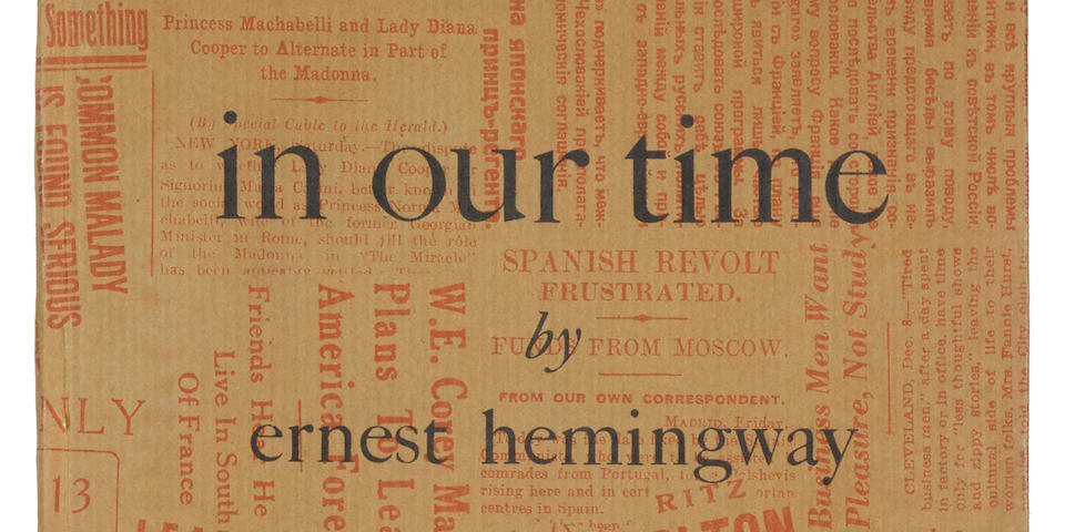 HEMINGWAY, ERNEST. 1899-1961. In Our Time. Paris: Three Mountains Press, 1924.