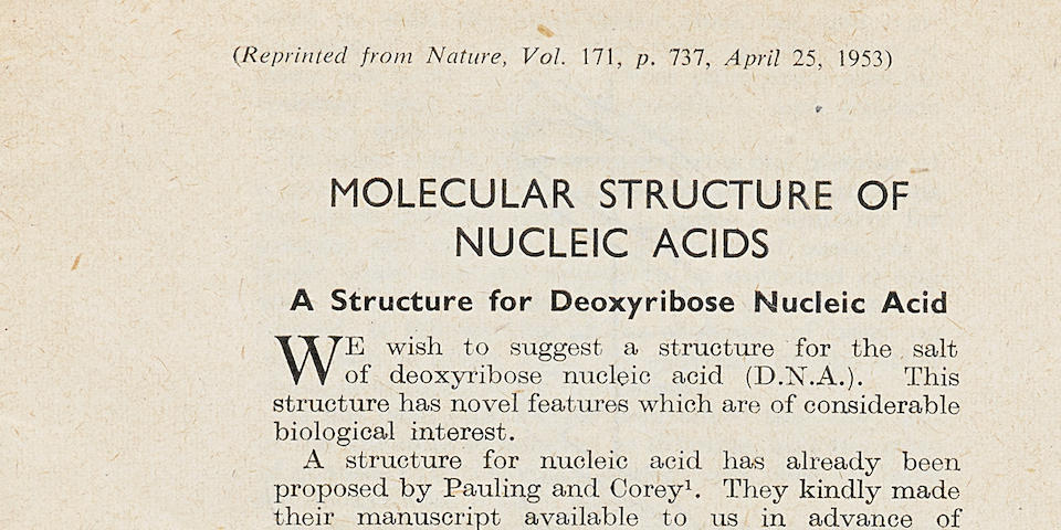 "WATSON & CRICK: THE DISCOVERY OF THE STRUCTURE OF DNA. 1. WATSON, JAMES D., AND FRANCIS H.C. CRICK. ""Molecular Structure of Nucleic Acids. A Structure for Deoxyribose Nucleic Acid."""