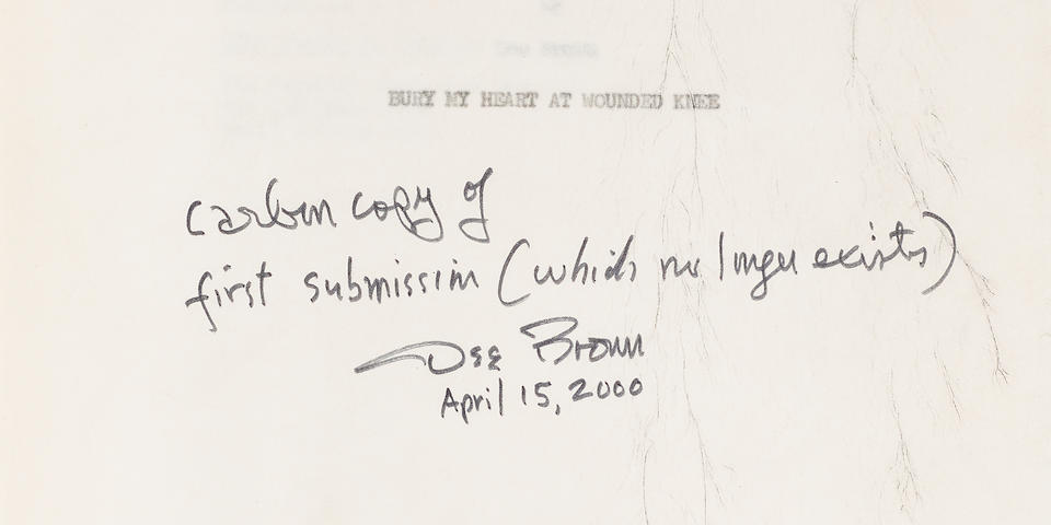 "BROWN, DORRIS ALEXANDER ""DEE."" 1910-2002. Carbon typescript, Bury My Heart at Wounded Knee, 592 pp with a 19 pp index,"