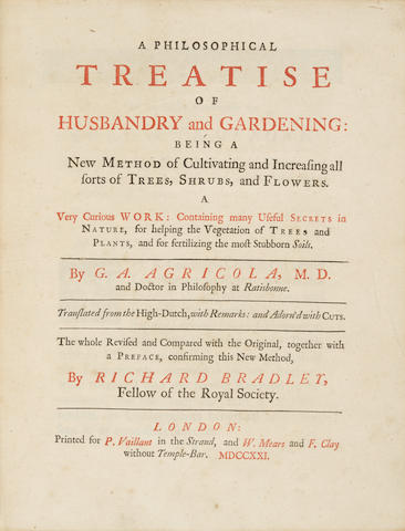 AGRICOLA, Georg Andreas. 1672-1738.  A Philosophical Treatise on Husbandry and Gardening: being a new method of cultivating and increasing all sorts of trees, shrubs, and flowers.  London: printed for P. Vaillant...and W. Mears and F. Clay, 1721.