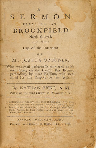 MASSACHUSETTS: DEATH PENALTY. FISKE, NATHAN. 1733-1799. A sermon preached at Brookfield March 6, 1778. On the day of the interment of Mr. Joshua Spooner, who was most barbarously murdered at his own gate, on the Lord's day evening preceeding, by three ruffians, who were hired for the purpose by his wife. Boston, New-England: Printed by Thomas & John Fleet, 1778.